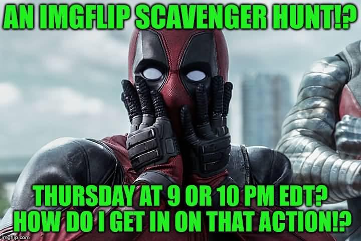 An Img flip Scavenger Hunt! Deadpool Meme