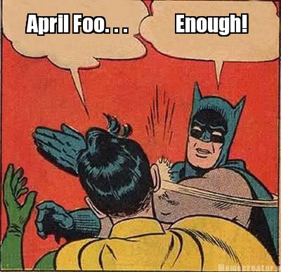 Batman Meme April Foo... Enough Image