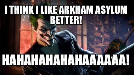 Batman Meme I Think I Like Arkham Asylum Better! Image