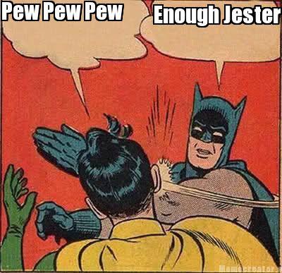 Batman Meme Pew Pew Pew Enough Jester