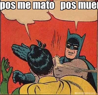 Batman Meme Pos Me Mato Pos Mue! Image