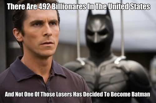 Batman Meme There Are 492 Billionares In The United States Image