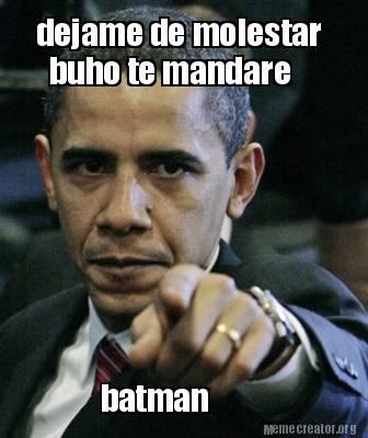 Batman Memes Dejame De Molester Buho Te Mandare Batman Graphics