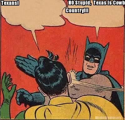 Batman Memes Texans! No Stupid, Texas Is Cowboy Country Images