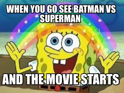 Batman Memes When You Go See Batman VS Superman And The Movie Starts Graphics