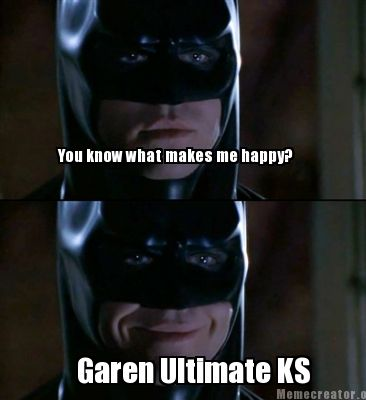 Batman Memes You Know What Makes Me Happy Garen Ultimate KS Images
