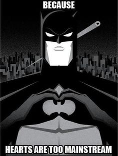 Because Hearts Are Too Mainstream Batman Memes Pictures