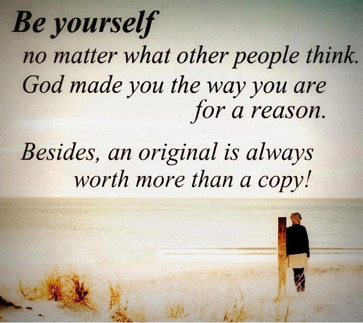 Best Life Quotes Be yourself no matter what other people think god made you the way you are for a reason
