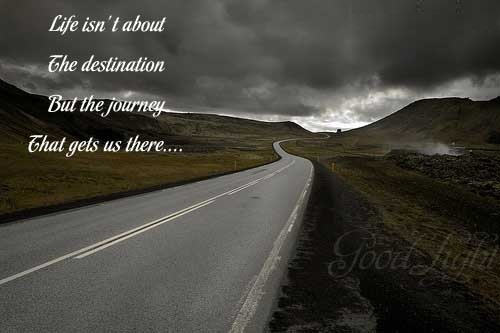 Best Life Quotes Life isn't about the destinantion but the journey that gets us there