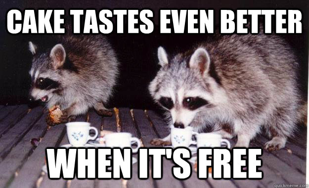 Cake Tastes Even Better When Its Free Meme Graphic
