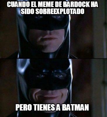 Cuando El Meme De Bardock Ha Sido Sobreexplotado Batman Memes