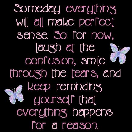Cute Life Quotes Someday everything will all make perfect sense
