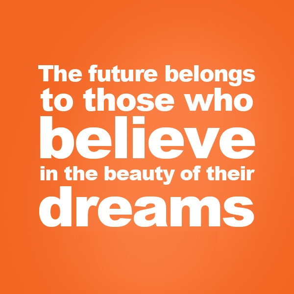 Cute Life Quotes The future belongs to those who believe in the beauty of their dreams