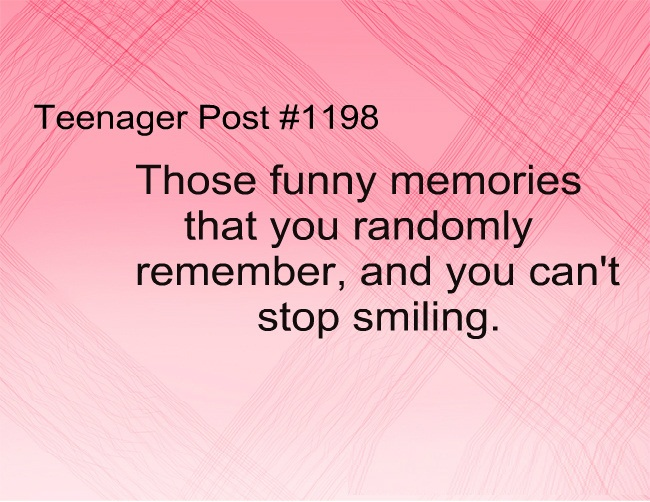 Cute Life Quotes Those funny memories that you randomly remember, and you can't stop smiling