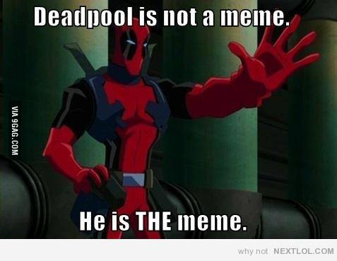 Deadpool Memes Deadpool Is Not A Meme He Is The Meme