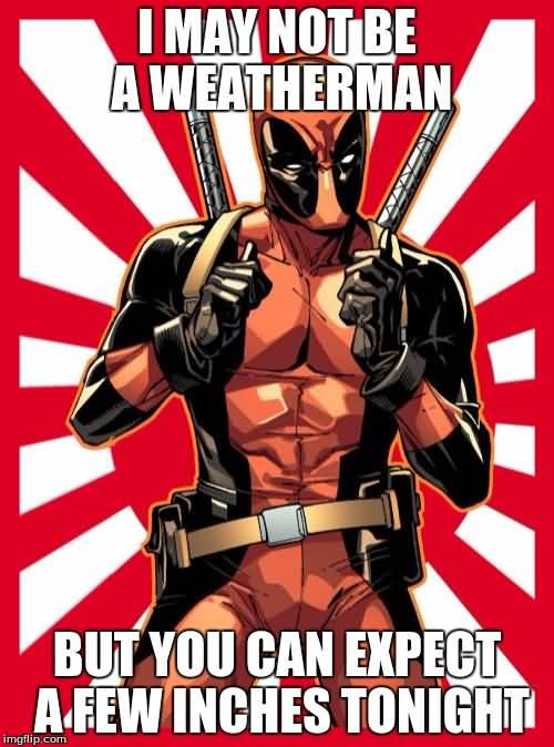 Deadpool Meme I May Not Be A Weatherman But You Can Expect