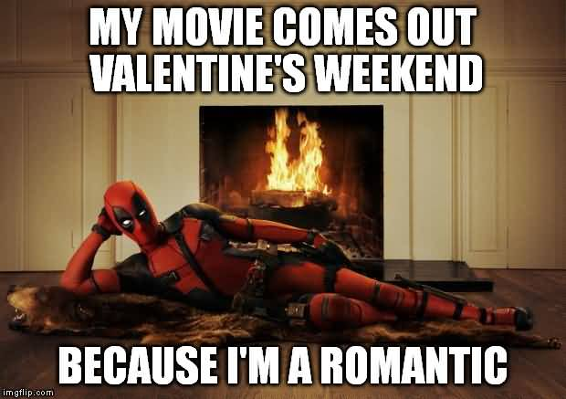Deadpool Meme My Movie Comes Out Valentine's Weekend