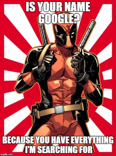 Deadpool Memes Is Your Name Google Because You Have Everything