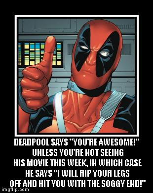 Deadpool Says You're Awesome Unless Deadpool Meme
