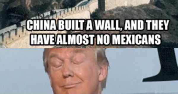 Donald Trump Funny Memes China Built A Wall And They Have Almost No Mexicans