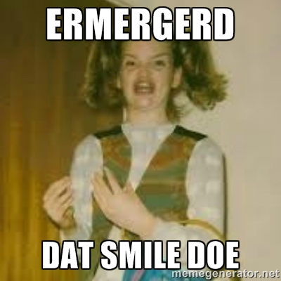 Ermergerd Dat Smile Doe
