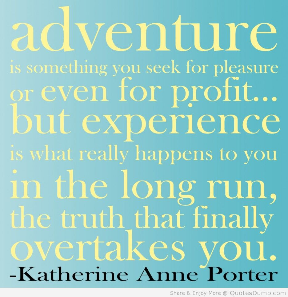 Experience Quotes adventure is something's you seek for pleasure or even for profit