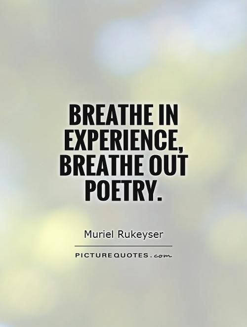 Experience Quotes breathe in experience breathe out poetry