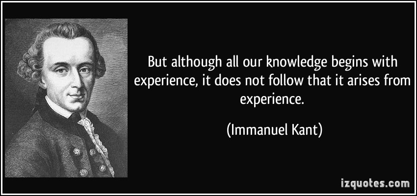 Experience Quotes but although all our knowledge begins with experience it does not follow that it arises from experience