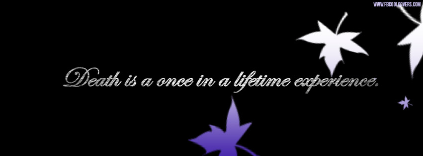 Experience Quotes death is a once in a lifetime experience