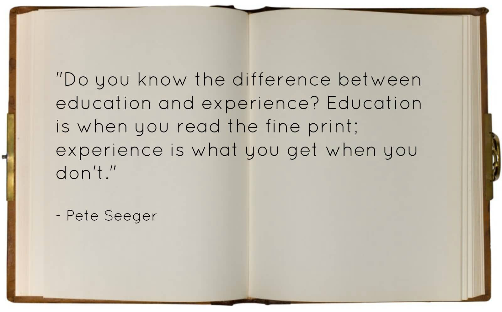 Experience Quotes do you know the difference between education and experience