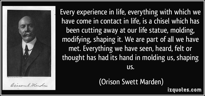 Experience Quotes every experience in life everything with which we have come in contact in life is a chisel which has