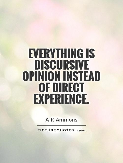 Experience Quotes everything is discursive opinion instead of direct experience
