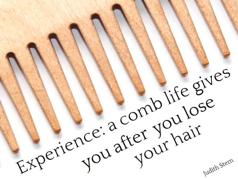 Experience Quotes experience a comb life gives you after you lose your hair