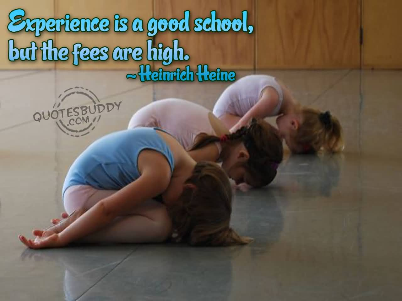 Experience Quotes experience is a good school but the fees are high