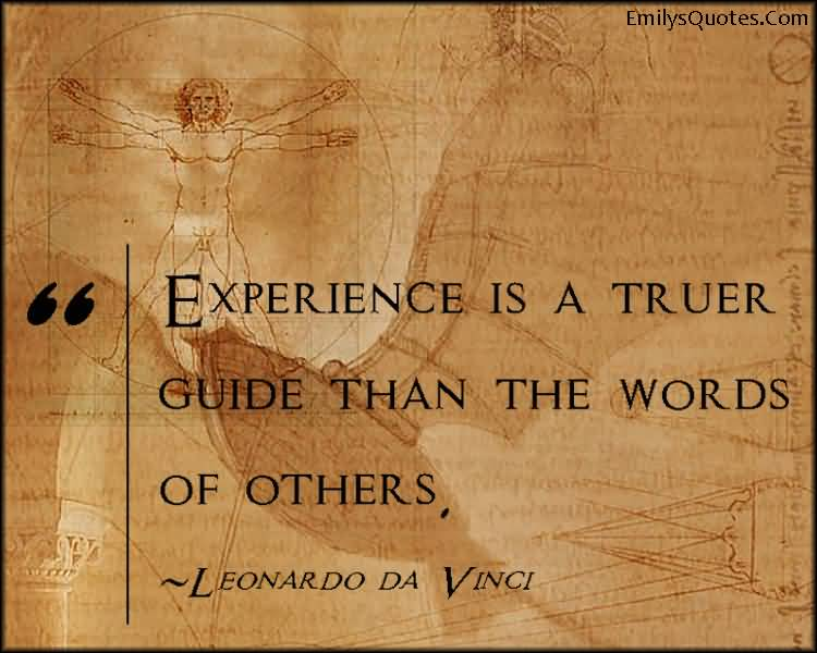 Experience Quotes experience is a truer guide than the worlds of others