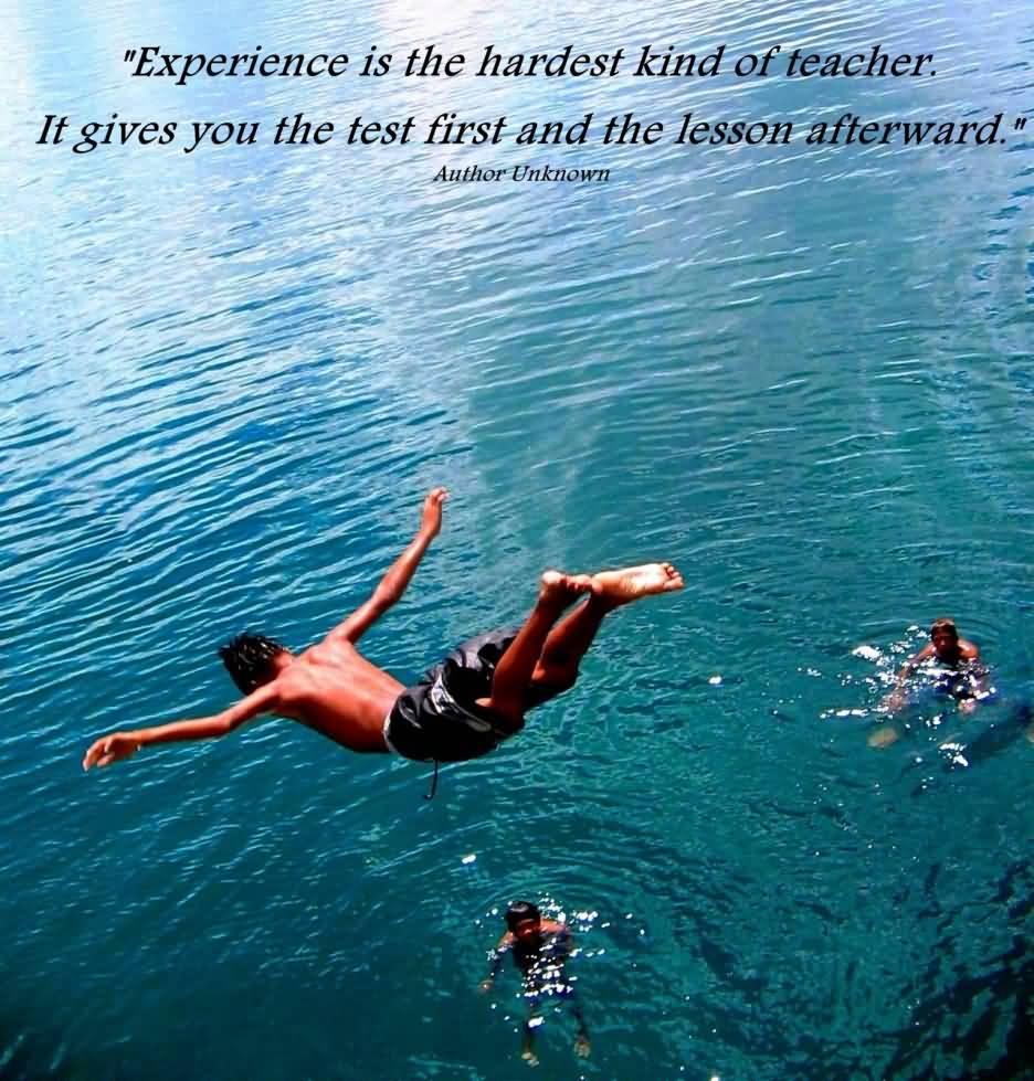Experience Quotes experience is the hardest kind of teacher it gives you that test first and the lesson afterward