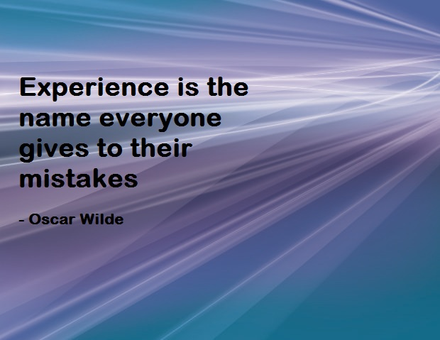 Experience Quotes experience is the name everyone gives to their mistakes