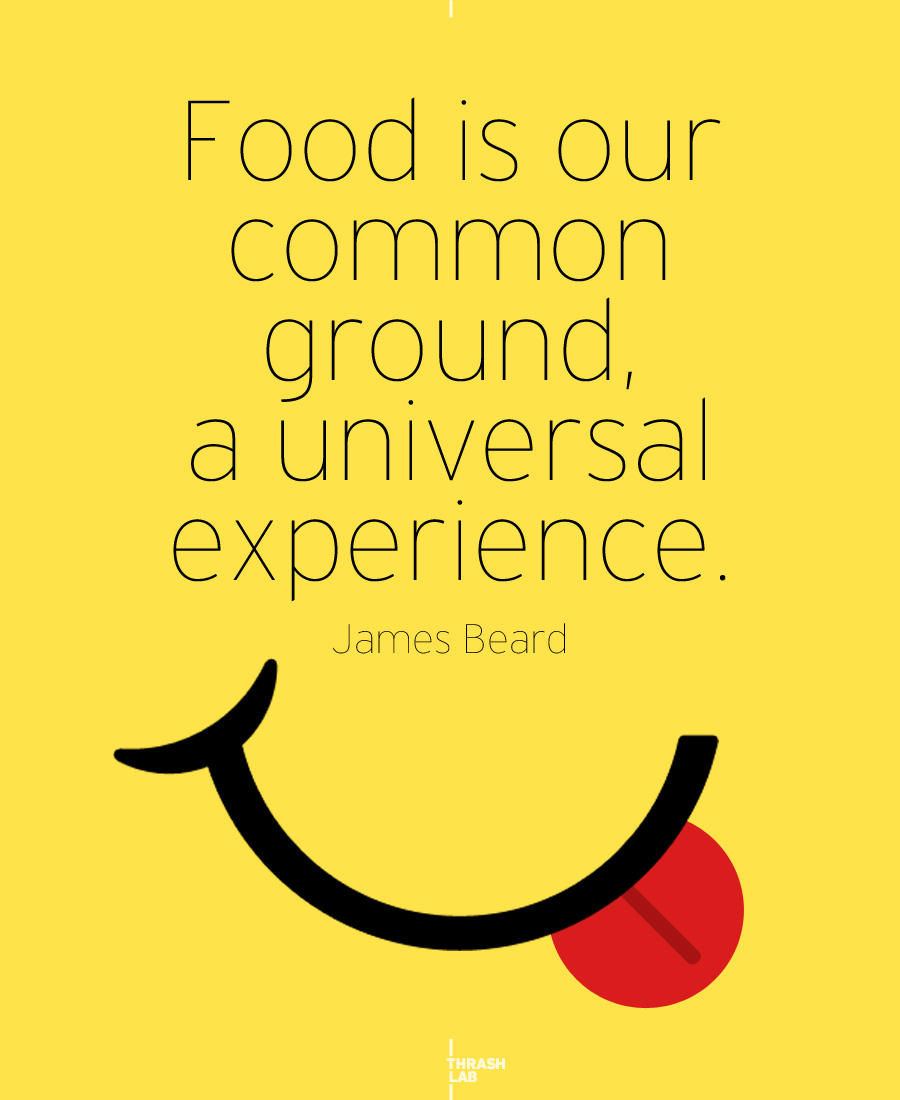 Experience Quotes food is our common ground a universal experience