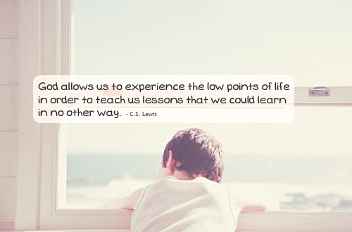 Experience Quotes god allows us to experience the low points of life in order to teach us