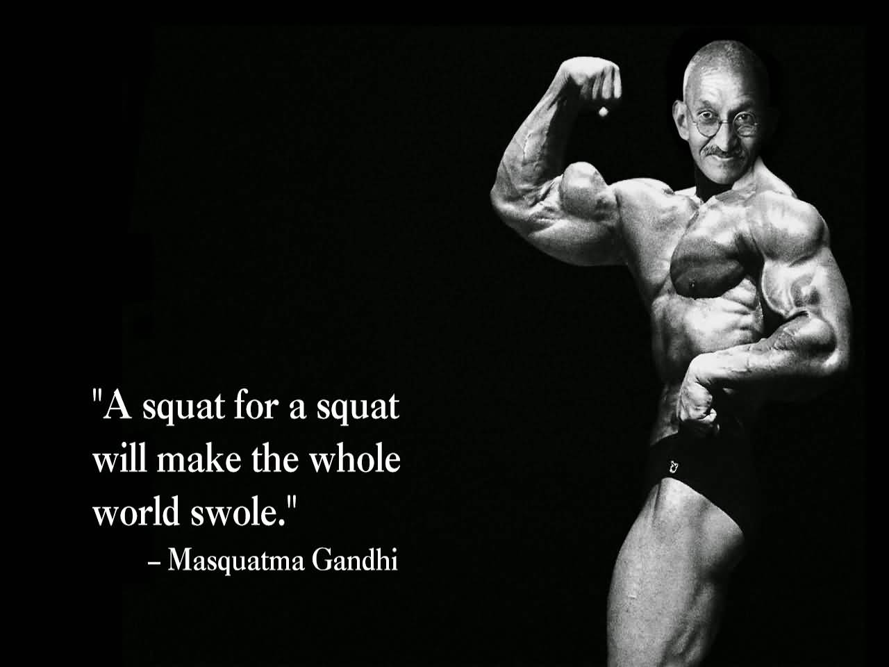 Fitness Sayings a squat for a squat will make the whole world sole.
