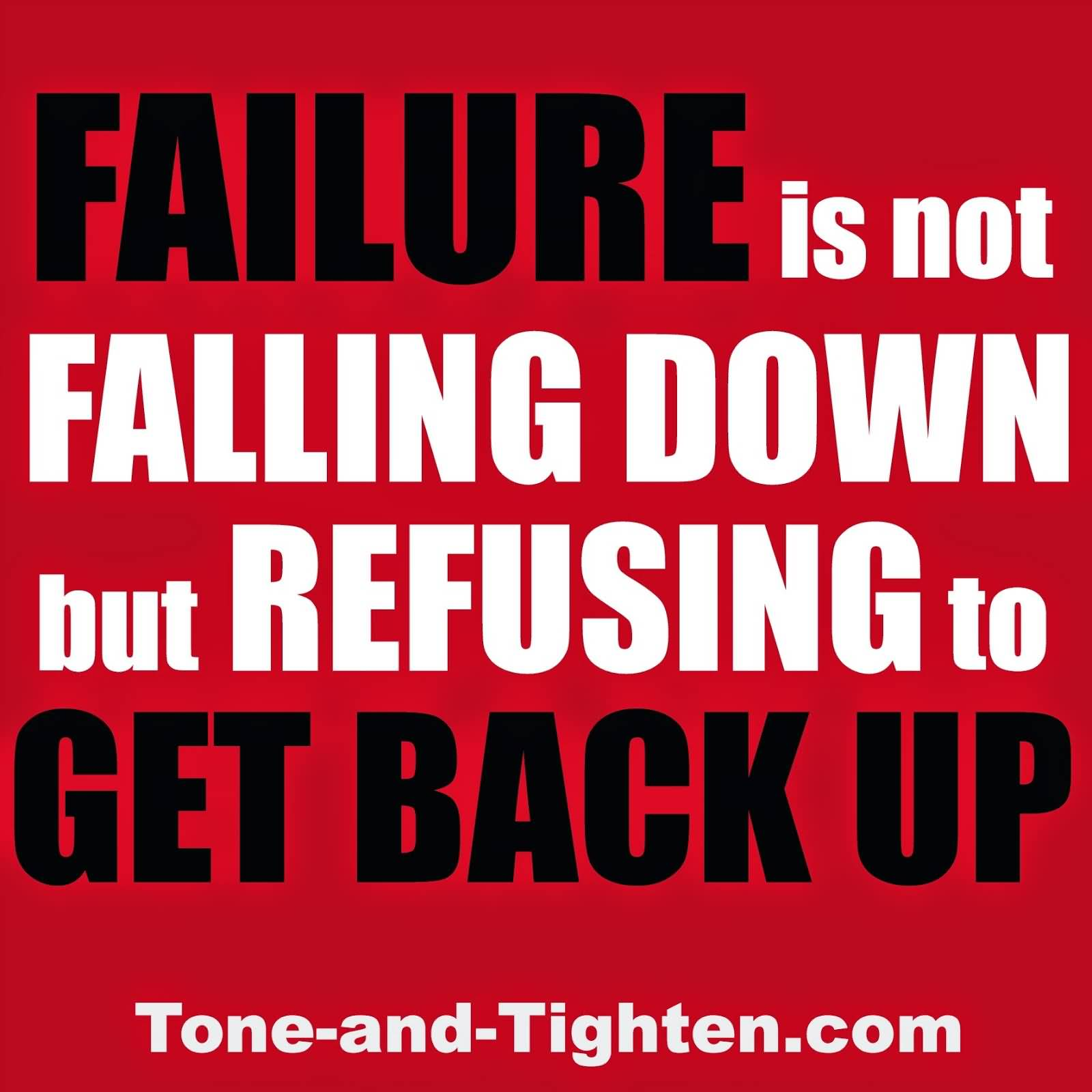 Fitness Sayings failure is not falling down but refusing to get back up