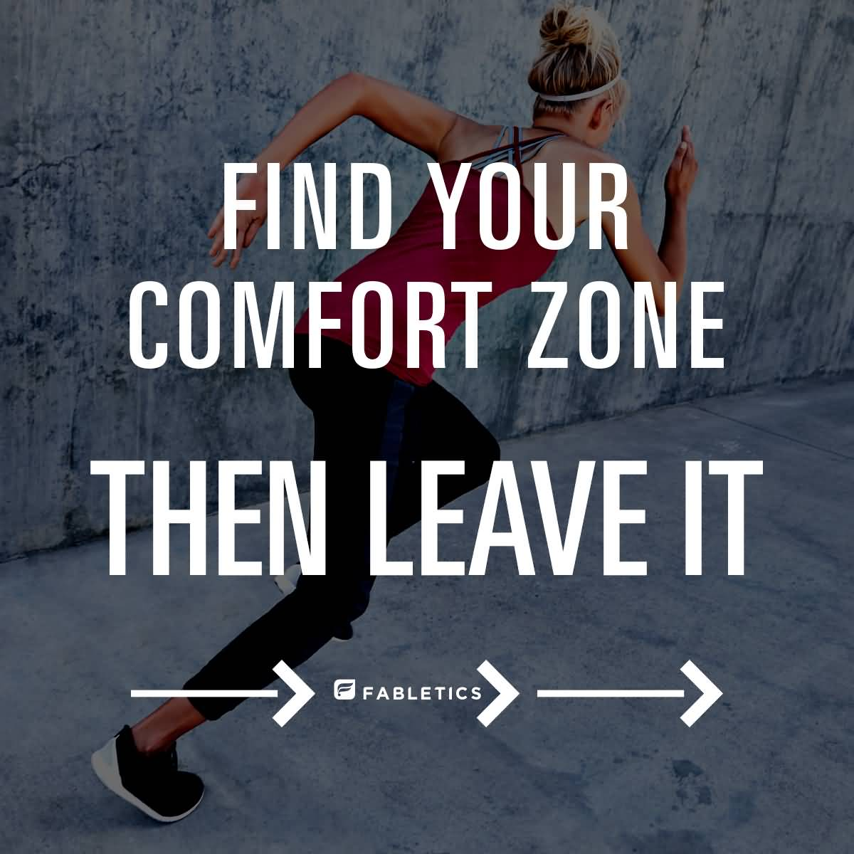 Fitness Sayings find your comfort zone then leave it.