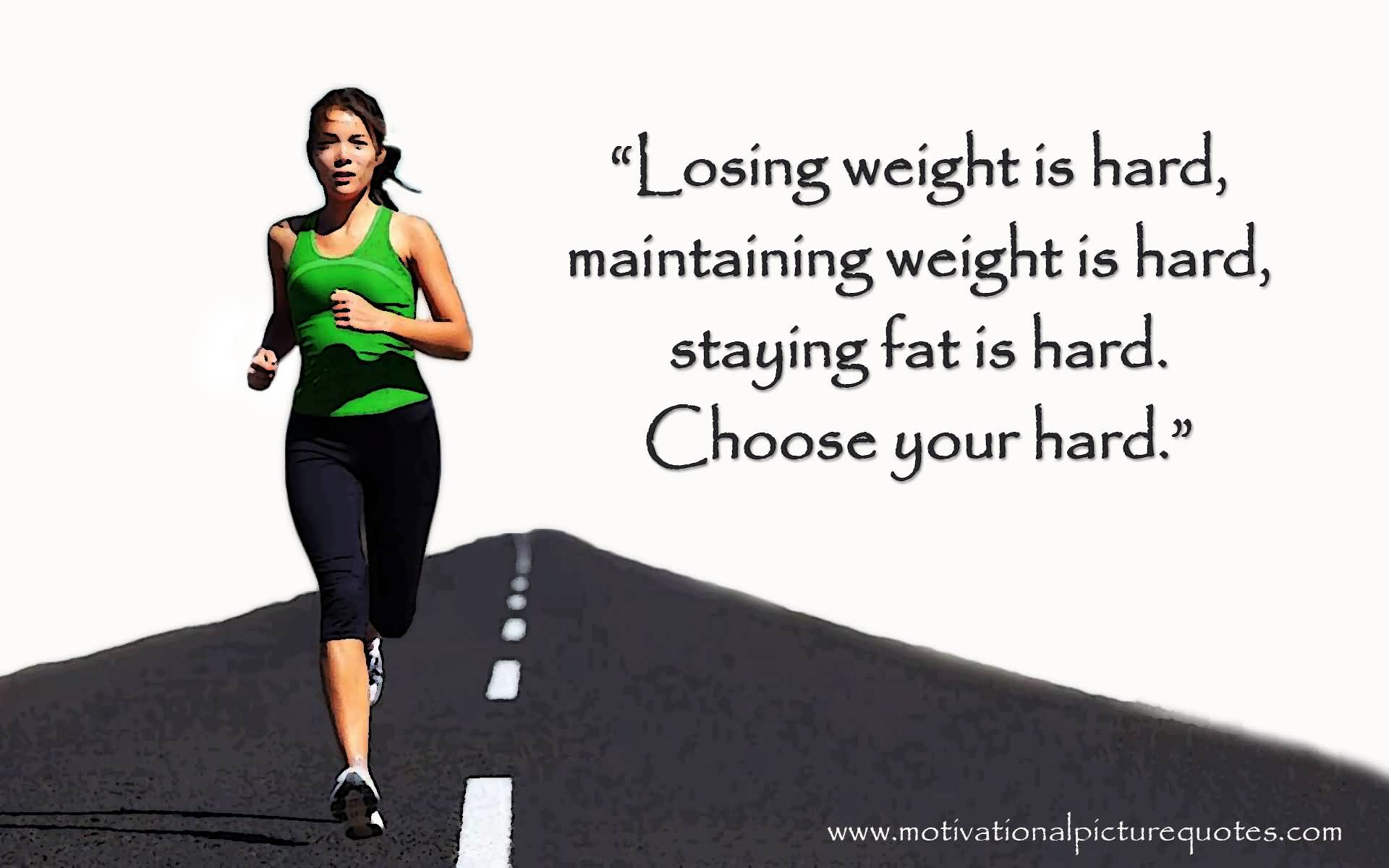 Fitness Sayings losing weight is hard, maintaining weight is hard