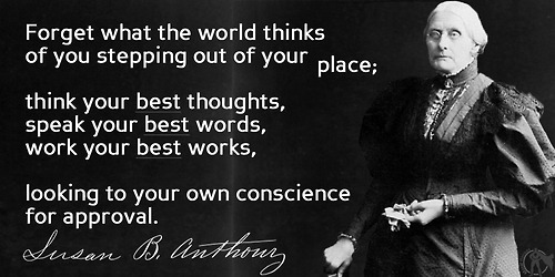 Forget What The World Thinks Of You Stepping Out Of Your Place Susan B. Anthony Quotes