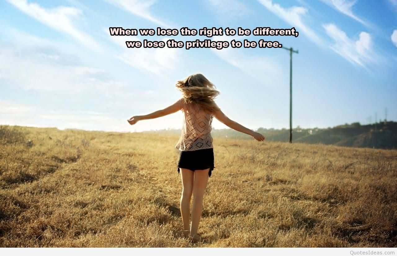 Freedom Quotes when we lose the right to be different we lose the privilege to be free