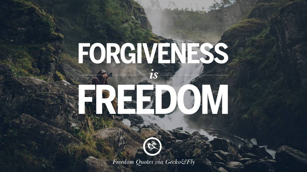 Freedom sayings forgiveness is freedom