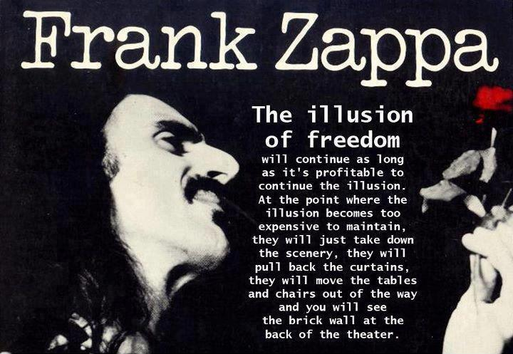 Freedom sayings frank zapper the illusion of freedom