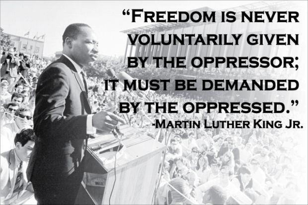Freedom sayings freedom is never voluntarily given by the oppressor it must be demanded by the oppressed