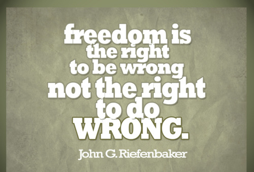 Freedom sayings freedom is the right to be wrong not the right to do wrong