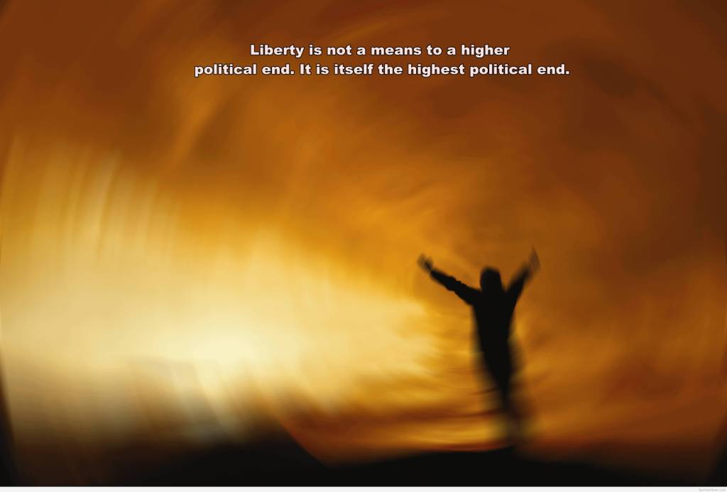 Freedom sayings liberty is not a means to a higher political end